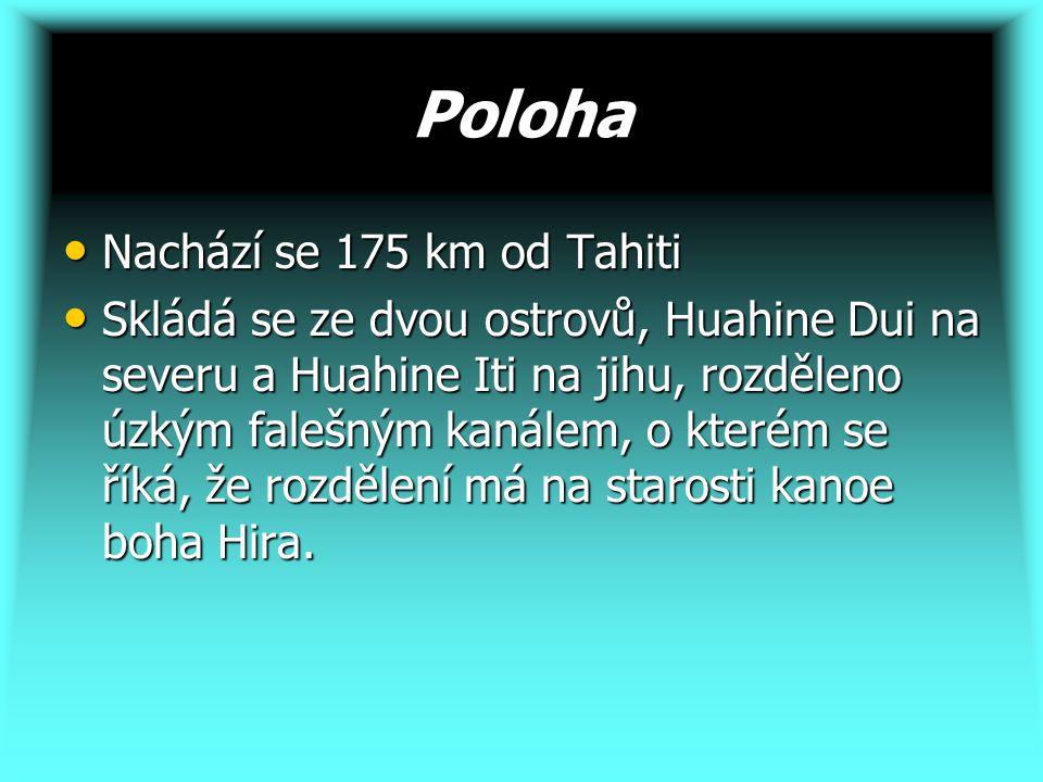 Poloha Nachází se 175 km od Tahiti Nachází se 175 km od Tahiti Skládá se ze dvou ostrovů, Huahine Dui na severu a Huahine Iti na jihu, rozděleno úzkým falešným kanálem, o kterém se říká, že rozdělení má na starosti kanoe boha Hira.