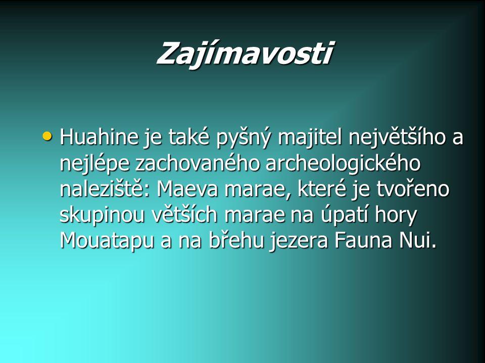 Zajímavosti Huahine je také pyšný majitel největšího a nejlépe zachovaného archeologického naleziště: Maeva marae, které je tvořeno skupinou větších marae na úpatí hory Mouatapu a na břehu jezera Fauna Nui.