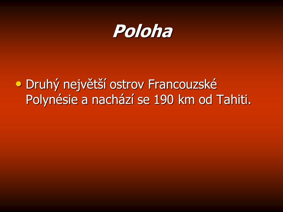 Poloha Druhý největší ostrov Francouzské Polynésie a nachází se 190 km od Tahiti.