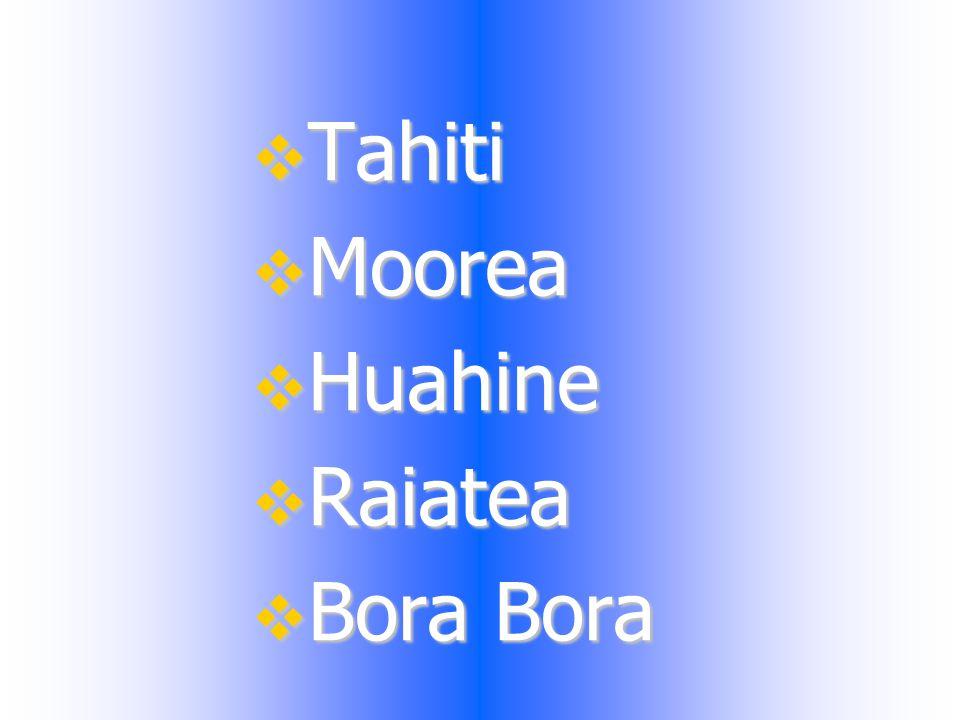  Tahiti  Moorea  Huahine  Raiatea  Bora Bora