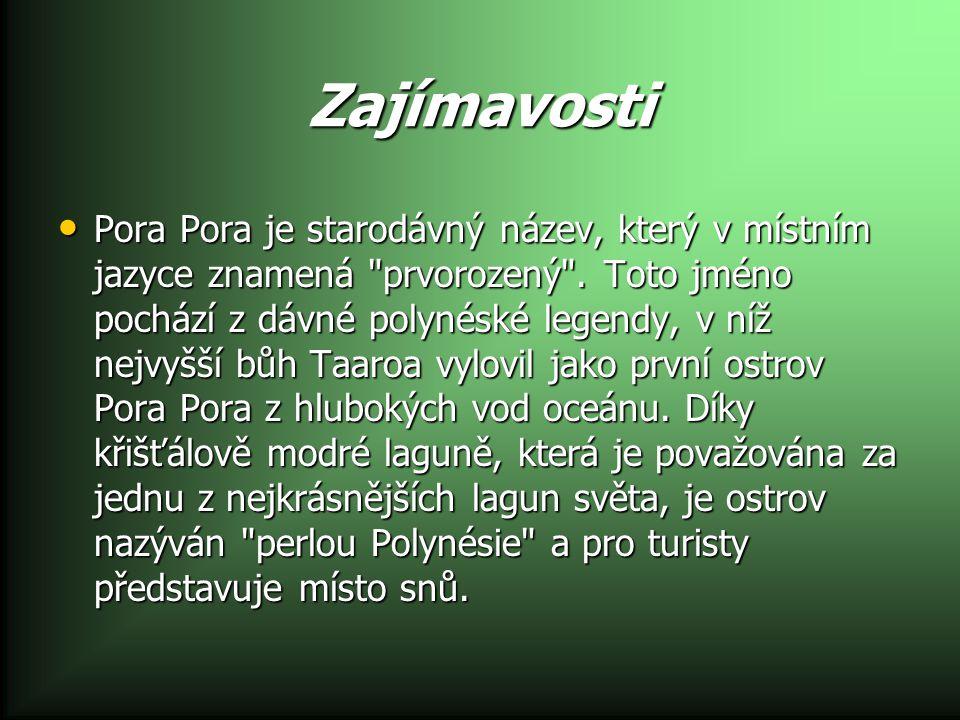 Zajímavosti Pora Pora je starodávný název, který v místním jazyce znamená prvorozený .