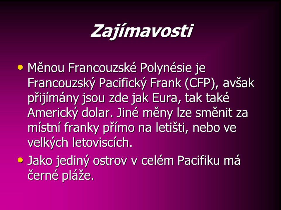Zajímavosti Měnou Francouzské Polynésie je Francouzský Pacifický Frank (CFP), avšak přijímány jsou zde jak Eura, tak také Americký dolar.