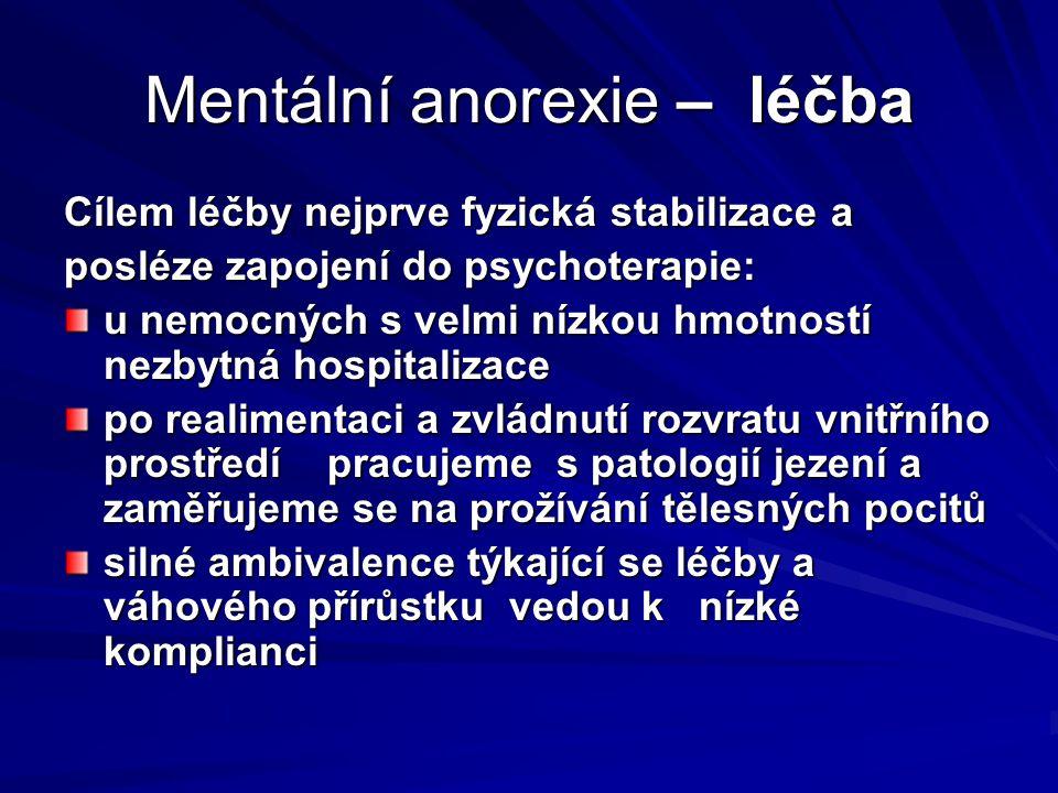 Mentální anorexie – léčba Cílem léčby nejprve fyzická stabilizace a posléze zapojení do psychoterapie: u nemocných s velmi nízkou hmotností nezbytná h