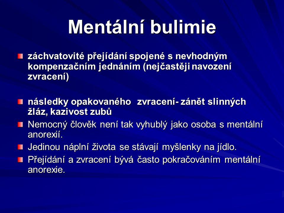 Mentální bulimie záchvatovité přejídání spojené s nevhodným kompenzačním jednáním (nejčastěji navození zvracení) následky opakovaného zvracení- zánět