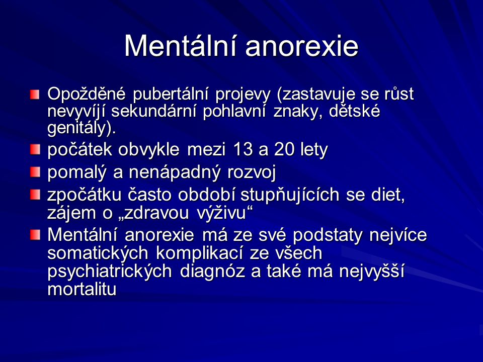 Mentální anorexie Opožděné pubertální projevy (zastavuje se růst nevyvíjí sekundární pohlavní znaky, dětské genitály). počátek obvykle mezi 13 a 20 le