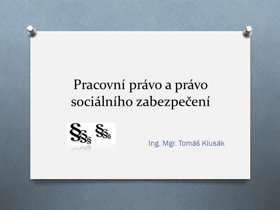 Pracovní právo a právo sociálního zabezpečení Ing. Mgr. Tomáš Klusák
