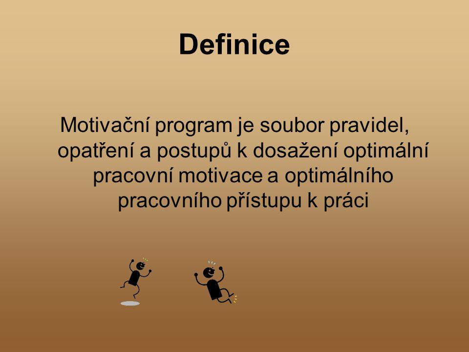 Definice Motivační program je soubor pravidel, opatření a postupů k dosažení optimální pracovní motivace a optimálního pracovního přístupu k práci