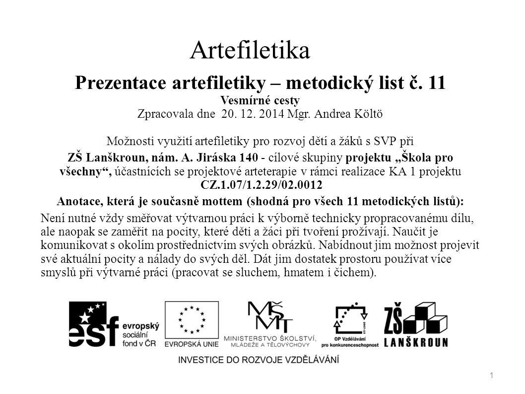Artefiletika Prezentace artefiletiky – metodický list č. 11 Vesmírné cesty Zpracovala dne 20. 12. 2014 Mgr. Andrea Költö Možnosti využití artefiletiky