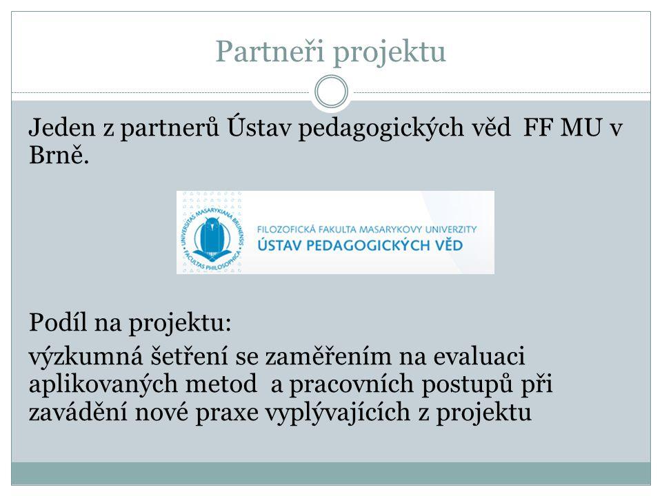 Partneři projektu Jeden z partnerů Ústav pedagogických věd FF MU v Brně.