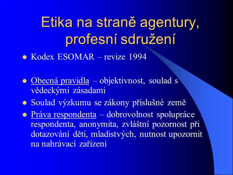Etika na straně agentury, profesní sdružení Kodex ESOMAR – revize 1994 Obecná pravidla – objektivnost, soulad s vědeckými zásadami Soulad výzkumu se z