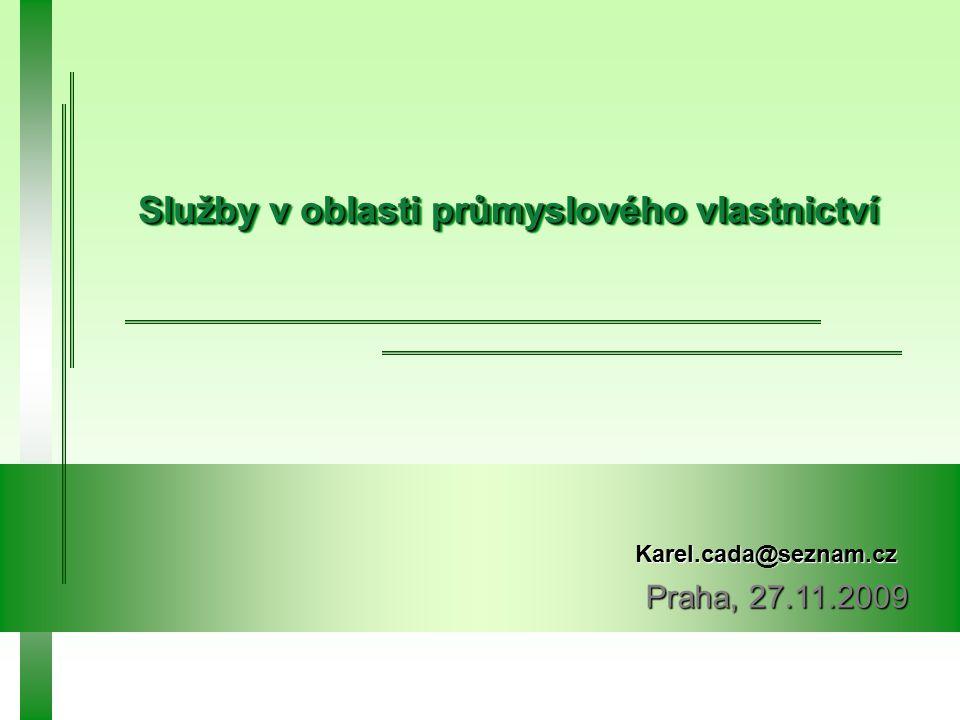 Karel.cada@seznam.cz Praha, 27.11.2009 Služby v oblasti průmyslového vlastnictví