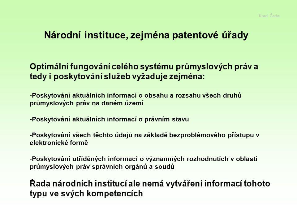 Karel Čada Národní instituce, zejména patentové úřady Optimální fungování celého systému průmyslových práv a tedy i poskytování služeb vyžaduje zejmén