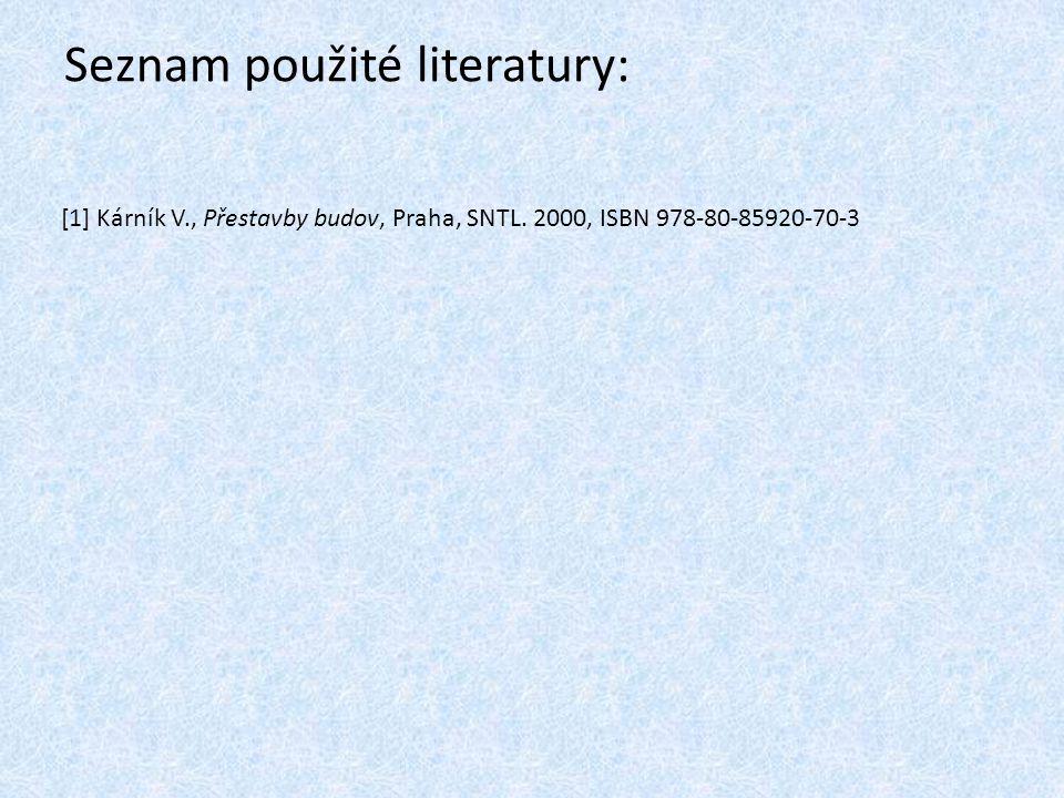 Seznam použité literatury: [1] Kárník V., Přestavby budov, Praha, SNTL. 2000, ISBN 978-80-85920-70-3