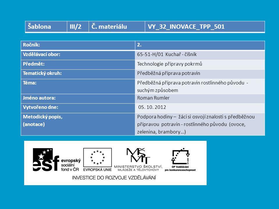 Ročník:2. Vzdělávací obor:65-51-H/01 Kuchař - číšník Předmět:Technologie přípravy pokrmů Tematický okruh:Předběžná příprava potravin Téma: Předběžná p