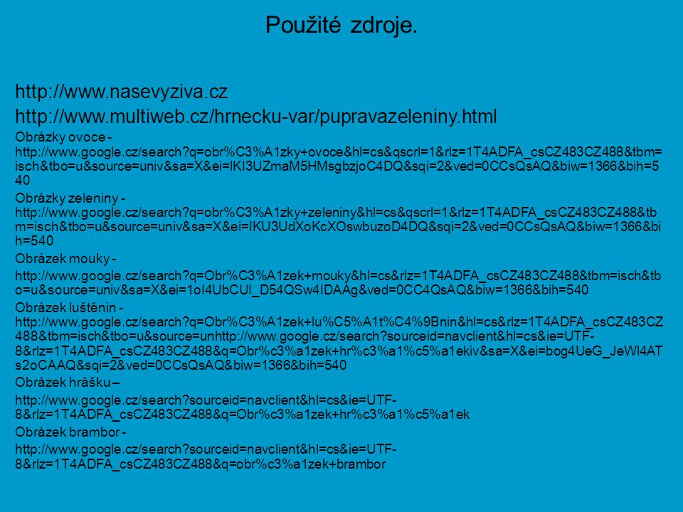 Použité zdroje. http://www.nasevyziva.cz http://www.multiweb.cz/hrnecku-var/pupravazeleniny.html Obrázky ovoce - http://www.google.cz/search?q=obr%C3%
