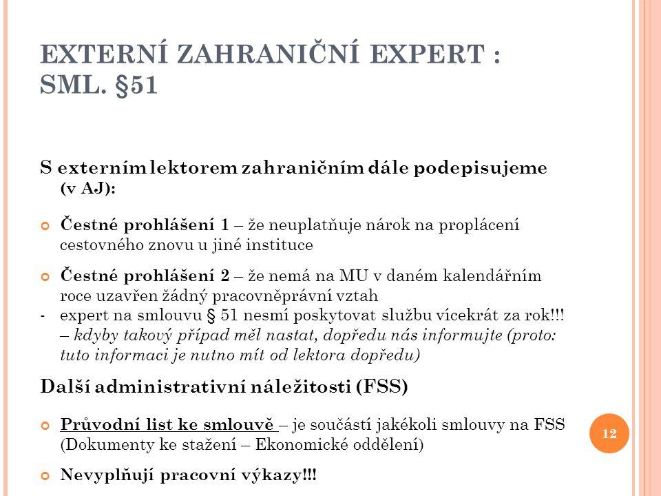 EXTERNÍ ZAHRANIČNÍ EXPERT : SML. §51 S externím lektorem zahraničním dále podepisujeme (v AJ): Čestné prohlášení 1 – že neuplatňuje nárok na proplácen