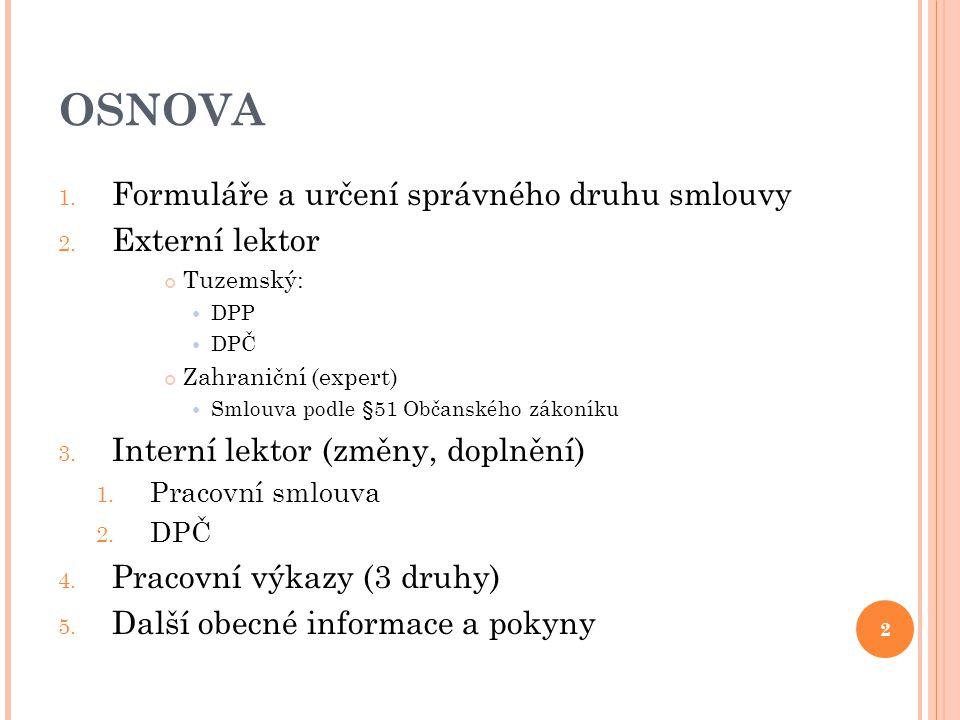 OSNOVA 1. Formuláře a určení správného druhu smlouvy 2. Externí lektor Tuzemský: DPP DPČ Zahraniční (expert) Smlouva podle §51 Občanského zákoníku 3.