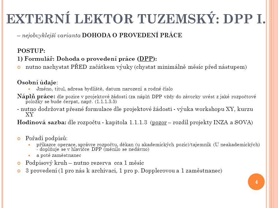 EXTERNÍ LEKTOR TUZEMSKÝ: DPP I. – nejobvyklejší varianta DOHODA O PROVEDENÍ PRÁCE POSTUP: 1) Formulář: Dohoda o provedení práce (DPP): nutno nachystat