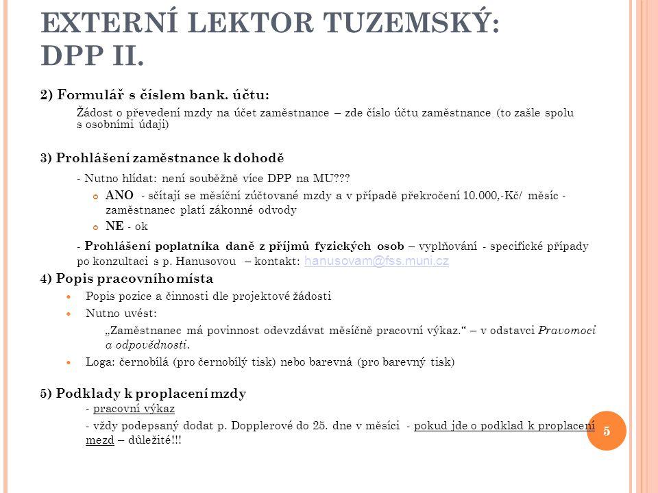 EXTERNÍ LEKTOR TUZEMSKÝ: DPP II. 2) Formulář s číslem bank. účtu: Žádost o převedení mzdy na účet zaměstnance – zde číslo účtu zaměstnance (to zašle s