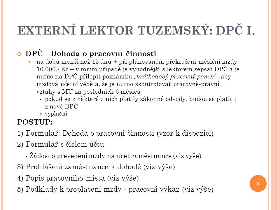 EXTERNÍ LEKTOR TUZEMSKÝ: DPČ I. DPČ – Dohoda o pracovní činnosti na dobu menší než 15 dnů + při plánovaném překročení měsíční mzdy 10.000,- Kč – v tom