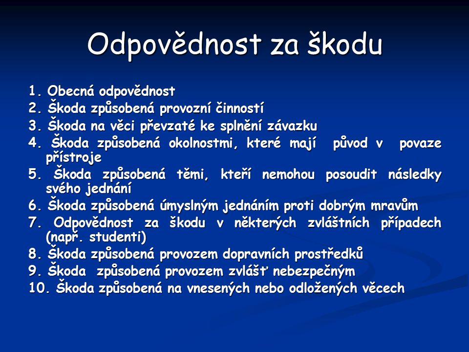 Odpovědnost za škodu 1. Obecná odpovědnost 2. Škoda způsobená provozní činností 3.