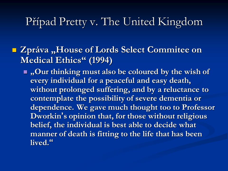 "Případ Pretty v. The United Kingdom Zpráva ""House of Lords Select Commitee on Medical Ethics"" (1994) Zpráva ""House of Lords Select Commitee on Medical"