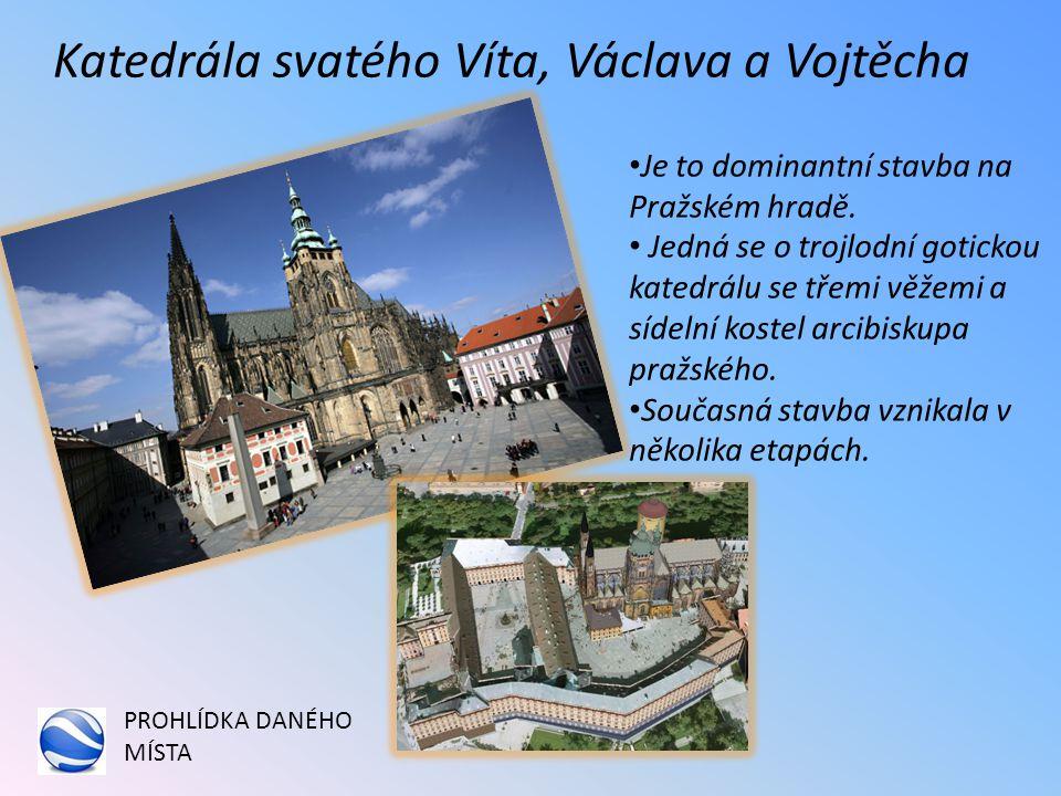 Katedrála svatého Víta, Václava a Vojtěcha Je to dominantní stavba na Pražském hradě.