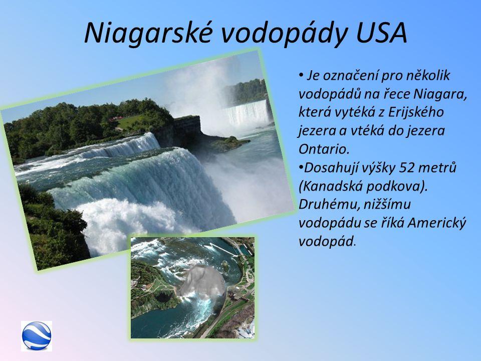 Niagarské vodopády USA Je označení pro několik vodopádů na řece Niagara, která vytéká z Erijského jezera a vtéká do jezera Ontario.