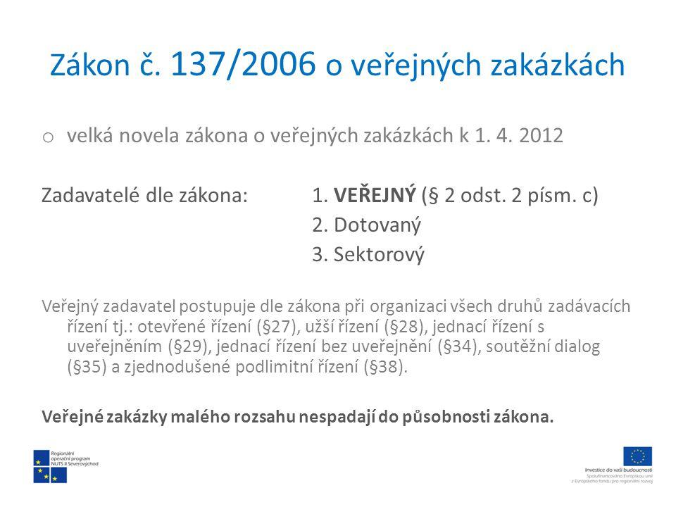 Zákon č. 137/2006 o veřejných zakázkách o velká novela zákona o veřejných zakázkách k 1. 4. 2012 Zadavatelé dle zákona:1. VEŘEJNÝ (§ 2 odst. 2 písm. c