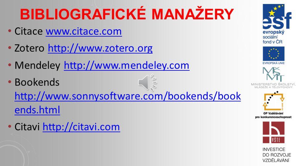 BIBLIOGRAFICKÉ MANAŽERY Citace www.citace.comwww.citace.com Zotero http://www.zotero.orghttp://www.zotero.org Mendeley http://www.mendeley.comhttp://www.mendeley.com Bookends http://www.sonnysoftware.com/bookends/book ends.html http://www.sonnysoftware.com/bookends/book ends.html Citavi http://citavi.comhttp://citavi.com