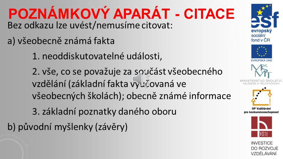 POZNÁMKOVÝ APARÁT - CITACE Bez odkazu lze uvést/nemusíme citovat: a) všeobecně známá fakta 1.