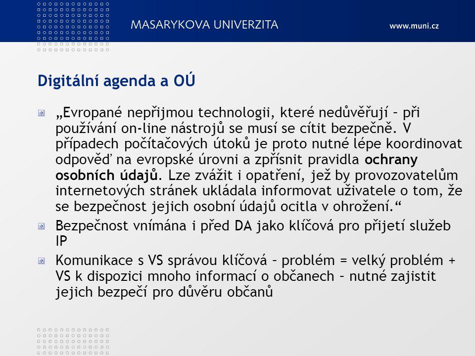 """Digitální agenda a OÚ """"Evropané nepřijmou technologii, které nedůvěřují – při používání on-line nástrojů se musí se cítit bezpečně. V případech počíta"""
