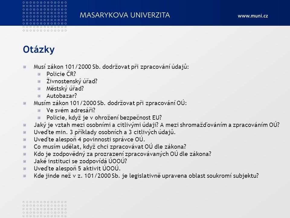 Otázky Musí zákon 101/2000 Sb. dodržovat při zpracování údajů: Policie ČR.