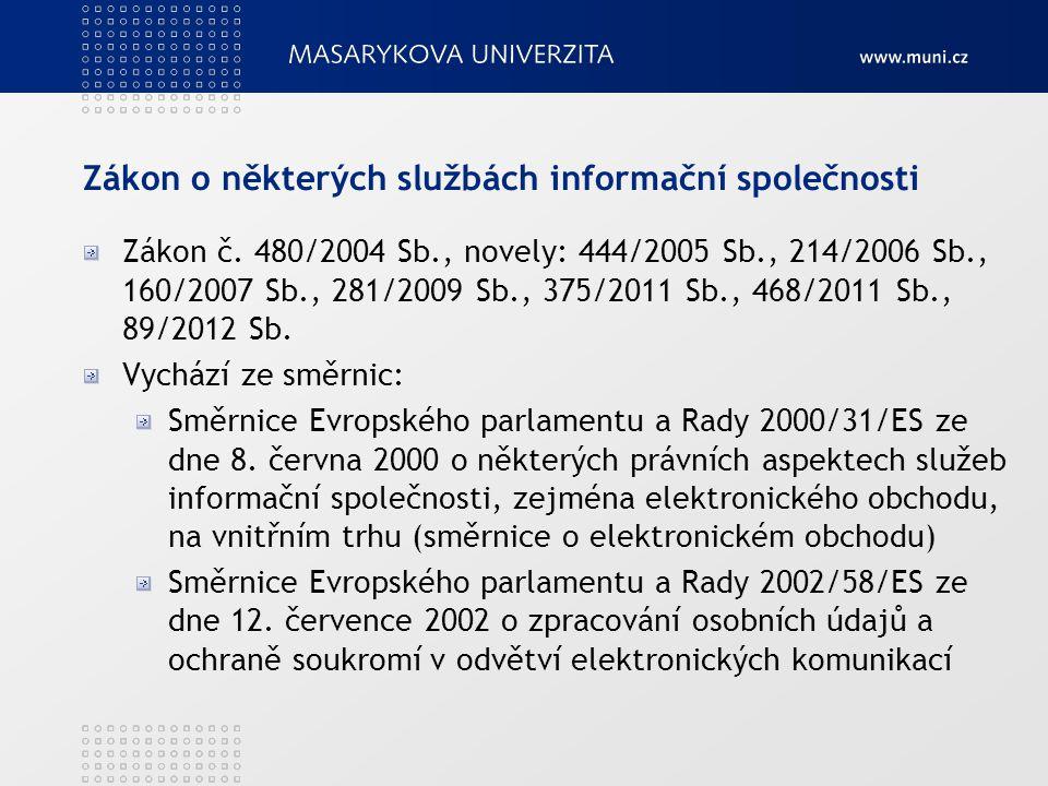 Zákon o některých službách informační společnosti Zákon č. 480/2004 Sb., novely: 444/2005 Sb., 214/2006 Sb., 160/2007 Sb., 281/2009 Sb., 375/2011 Sb.,