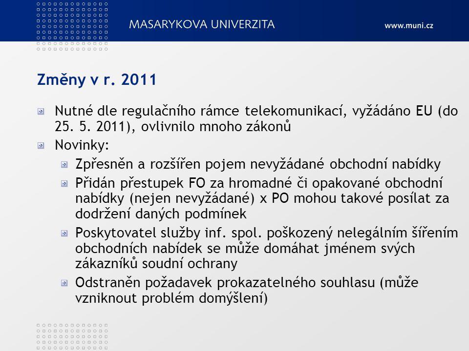 Změny v r. 2011 Nutné dle regulačního rámce telekomunikací, vyžádáno EU (do 25. 5. 2011), ovlivnilo mnoho zákonů Novinky: Zpřesněn a rozšířen pojem ne