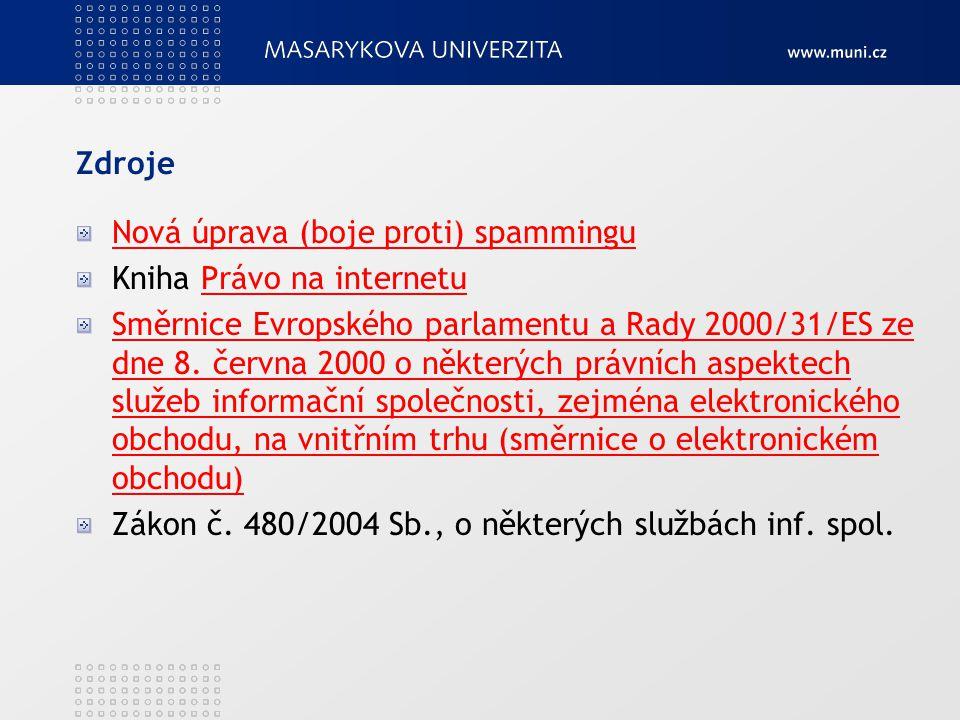 Zdroje Nová úprava (boje proti) spammingu Kniha Právo na internetuPrávo na internetu Směrnice Evropského parlamentu a Rady 2000/31/ES ze dne 8. června