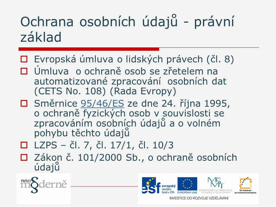 Ochrana osobních údajů - právní základ  Evropská úmluva o lidských právech (čl.