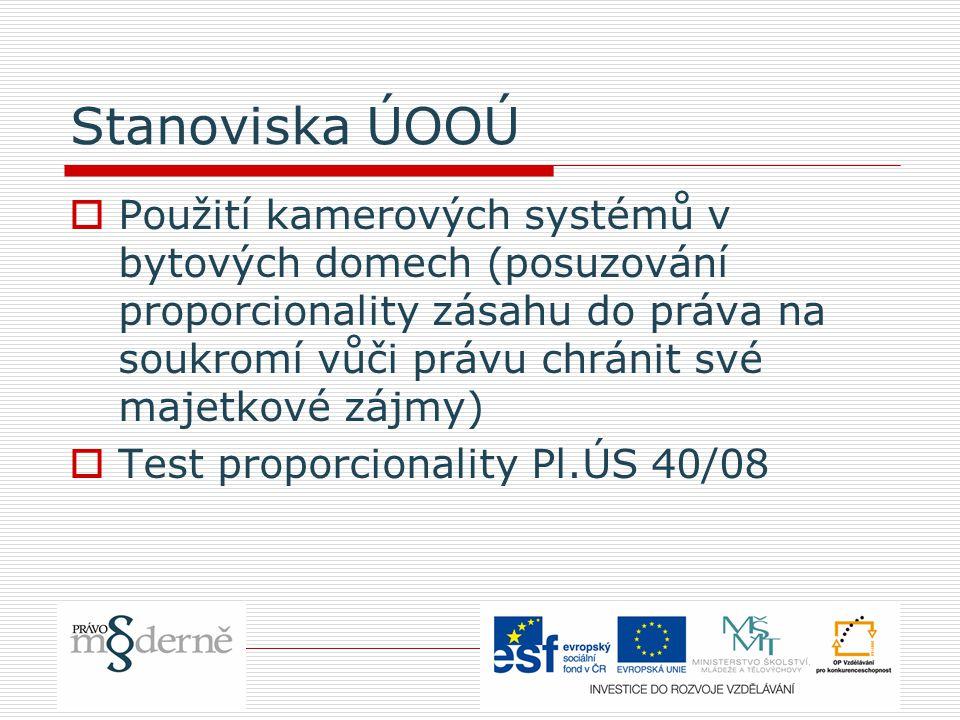 Stanoviska ÚOOÚ  Použití kamerových systémů v bytových domech (posuzování proporcionality zásahu do práva na soukromí vůči právu chránit své majetkové zájmy)  Test proporcionality Pl.ÚS 40/08