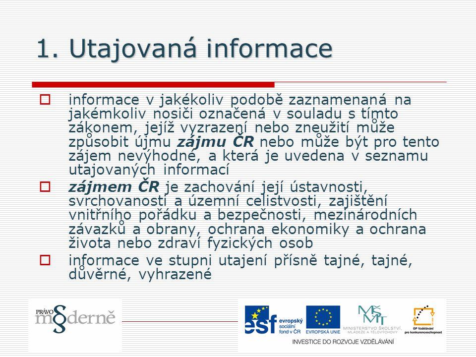 1. Utajovaná informace  informace v jakékoliv podobě zaznamenaná na jakémkoliv nosiči označená v souladu s tímto zákonem, jejíž vyzrazení nebo zneuži