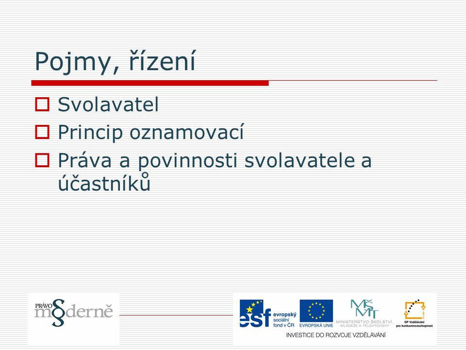 Pojmy, řízení  Svolavatel  Princip oznamovací  Práva a povinnosti svolavatele a účastníků
