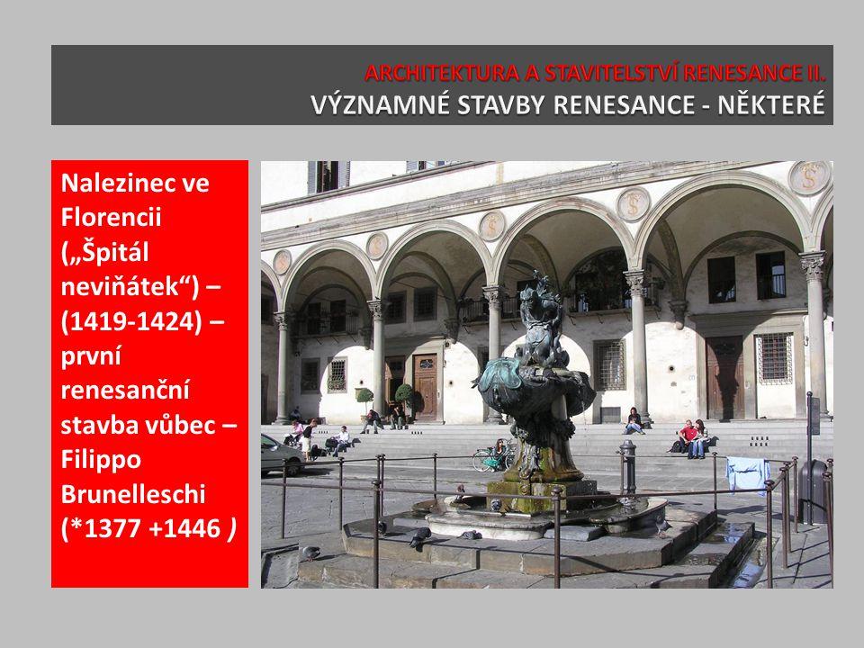"""Nalezinec ve Florencii (""""Špitál neviňátek ) – (1419-1424) – první renesanční stavba vůbec – Filippo Brunelleschi (*1377 +1446 )"""