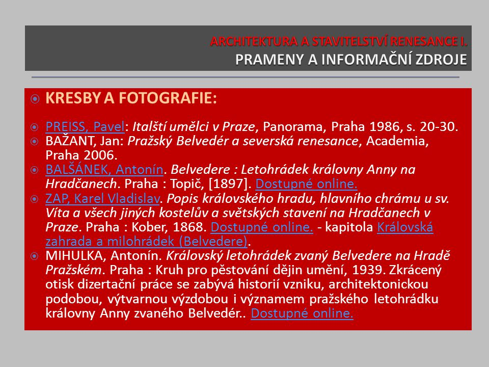  KRESBY A FOTOGRAFIE:  PREISS, Pavel: Italští umělci v Praze, Panorama, Praha 1986, s. 20-30. PREISS, Pavel  BAŽANT, Jan: Pražský Belvedér a severs
