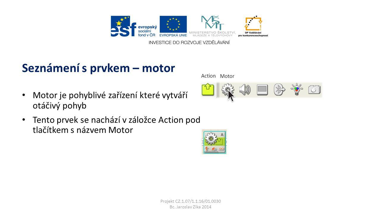 Seznámení s prvkem – motor Projekt CZ.1.07/1.1.16/01.0030 Bc.