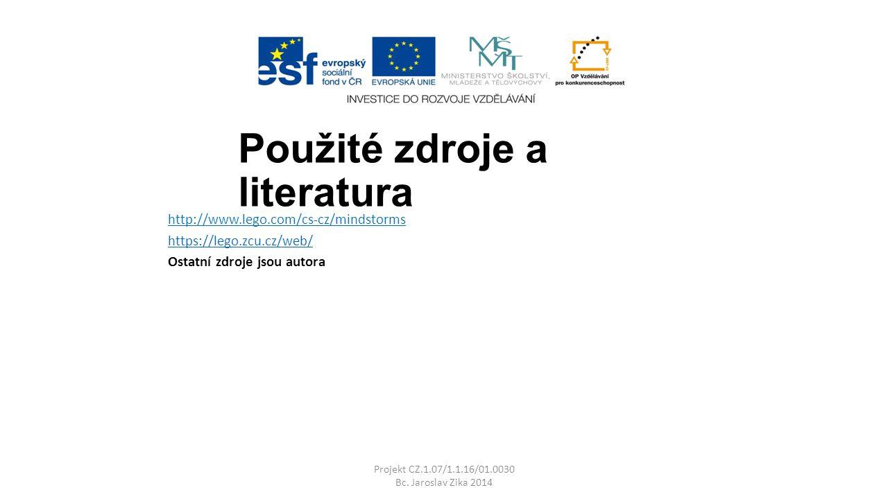 Použité zdroje a literatura http://www.lego.com/cs-cz/mindstorms https://lego.zcu.cz/web/ Ostatní zdroje jsou autora Projekt CZ.1.07/1.1.16/01.0030 Bc.