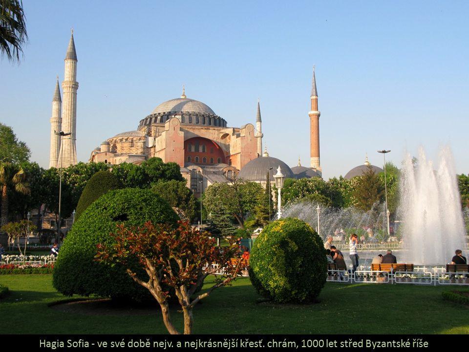 Hagia Sofia - ve své době nejv. a nejkrásnější křesť. chrám, 1000 let střed Byzantské říše