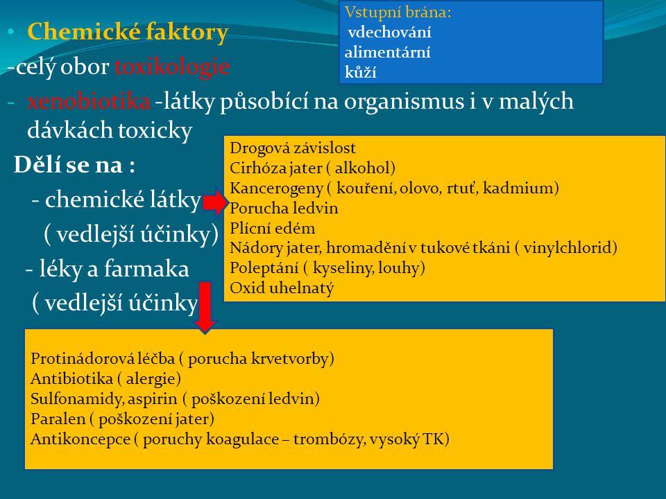 Chemické faktory -celý obor toxikologie - xenobiotika -látky působící na organismus i v malých dávkách toxicky Dělí se na : - chemické látky ( vedlejš