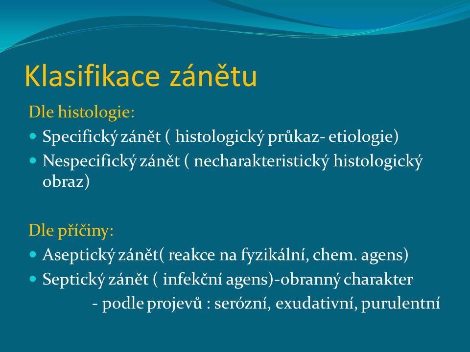 Klasifikace zánětu Dle histologie: Specifický zánět ( histologický průkaz- etiologie) Nespecifický zánět ( necharakteristický histologický obraz) Dle