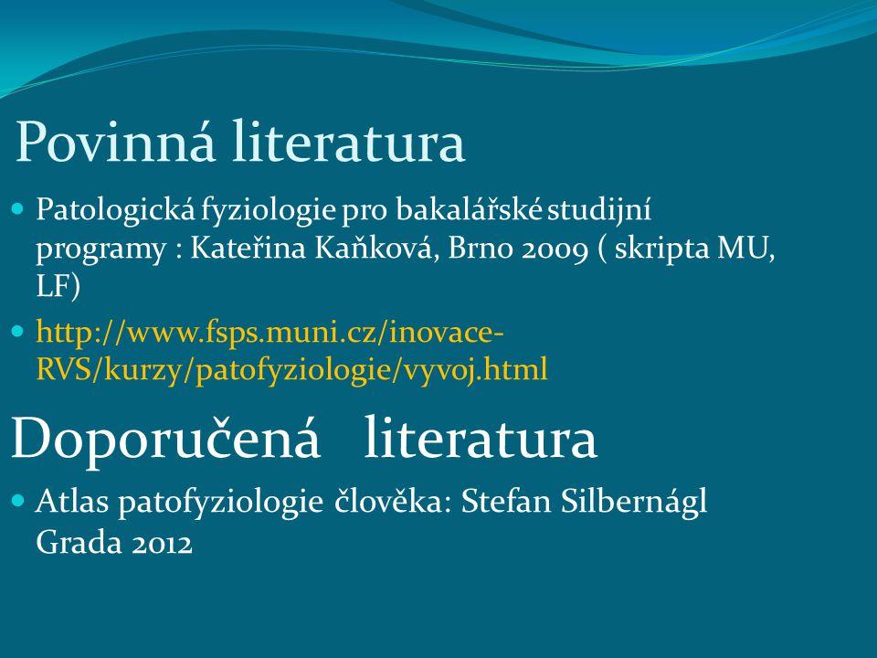 Povinná literatura Patologická fyziologie pro bakalářské studijní programy : Kateřina Kaňková, Brno 2009 ( skripta MU, LF) http://www.fsps.muni.cz/ino