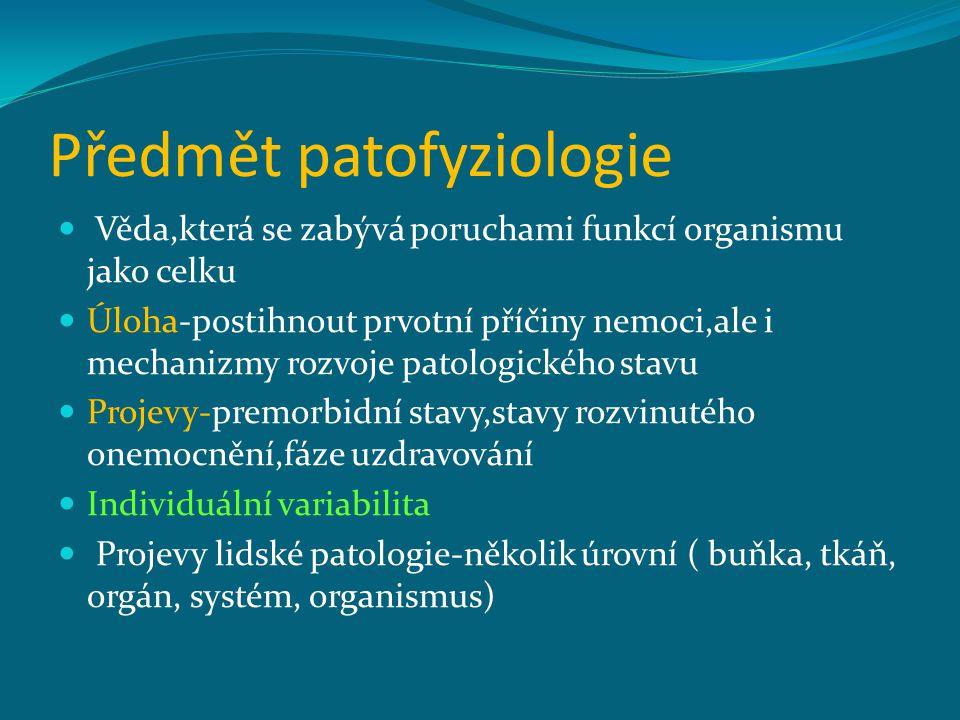 Předmět patofyziologie Věda,která se zabývá poruchami funkcí organismu jako celku Úloha-postihnout prvotní příčiny nemoci,ale i mechanizmy rozvoje pat