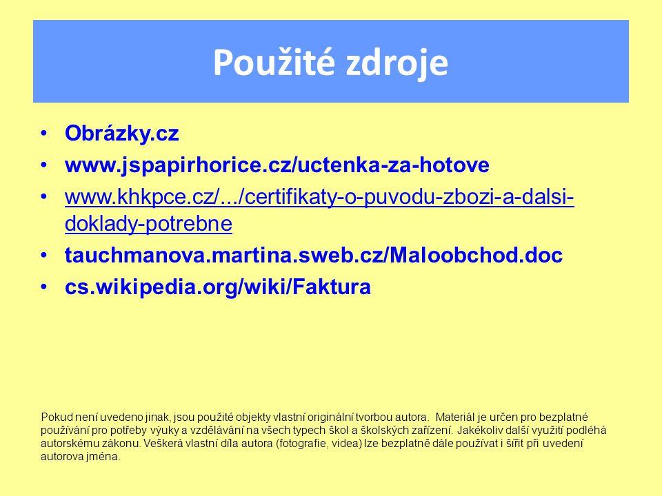 Použité zdroje Obrázky.cz www.jspapirhorice.cz/uctenka-za-hotove www.khkpce.cz/.../certifikaty-o-puvodu-zbozi-a-dalsi- doklady-potrebnewww.khkpce.cz/